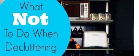Decluttering Your Home – What NOT To Do