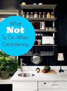 Decluttering Your Home - What NOT To Do